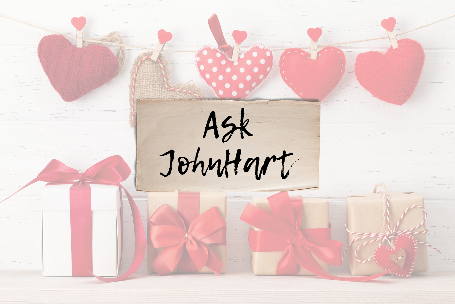 Ask JohnHart: Valentine's Day edition, with hearts and wrapped presents