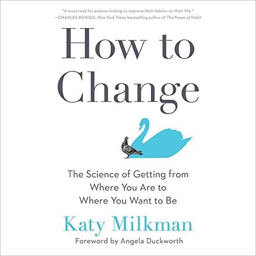 """Cover of """"How to Change: The Science of Getting from Where You Are to Where You Want to Be by Katy Milkman"""""""