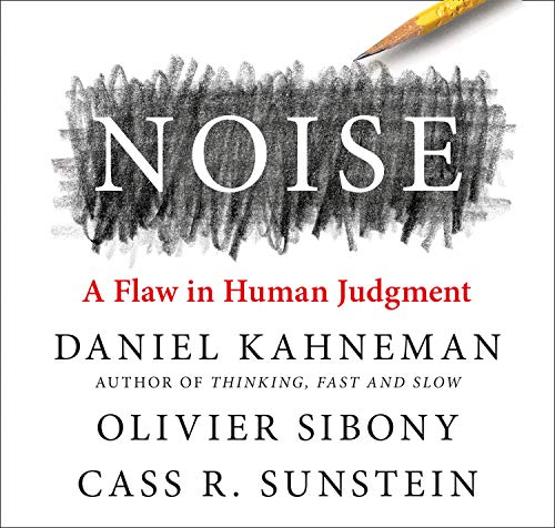"""""""Noise: A Flaw in Human Judgment"""" by Daniel Kahneman"""